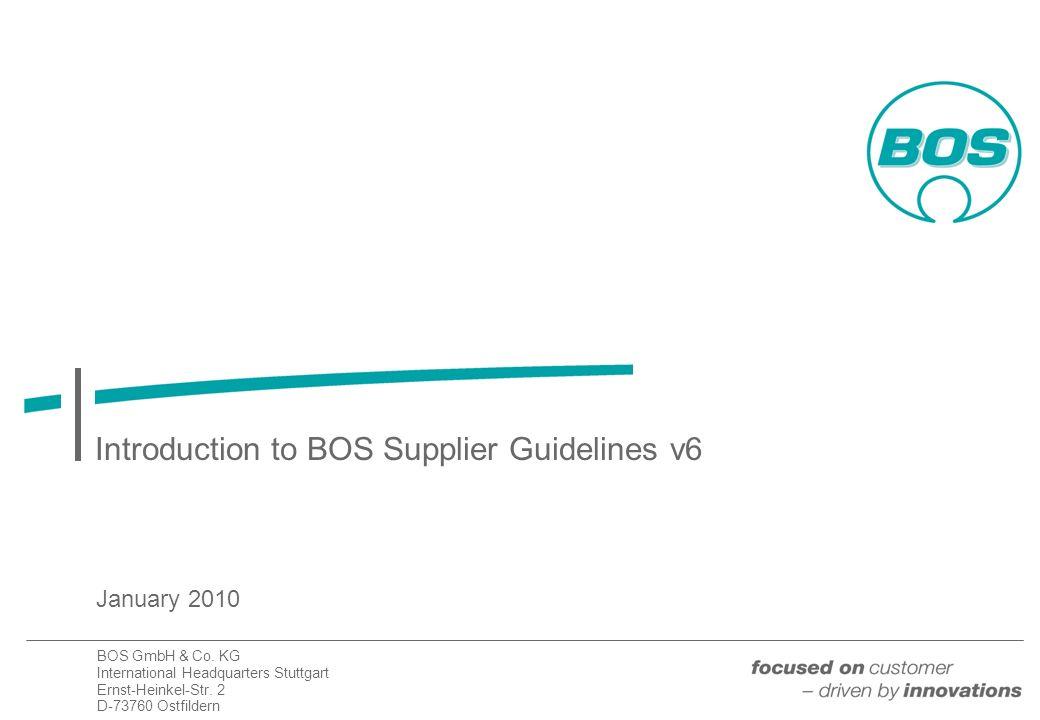 BOS GmbH & Co. KG International Headquarters Stuttgart Ernst-Heinkel-Str. 2 D-73760 Ostfildern Introduction to BOS Supplier Guidelines v6 January 2010