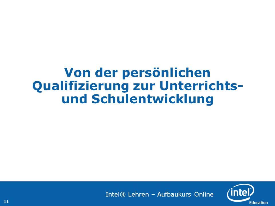11 Intel® Lehren – Aufbaukurs Online Von der persönlichen Qualifizierung zur Unterrichts- und Schulentwicklung
