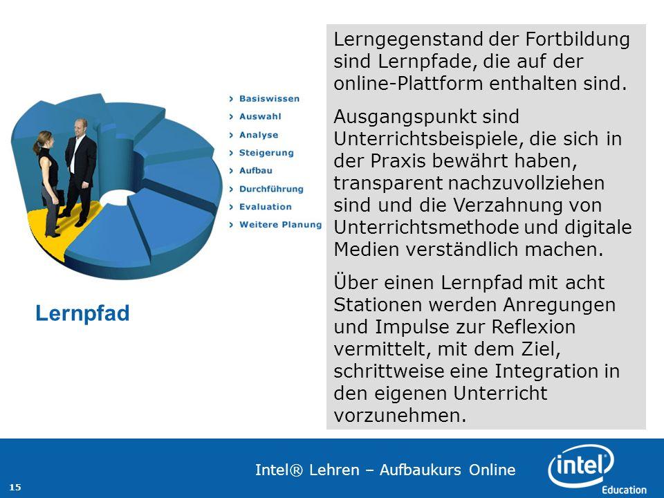 15 Intel® Lehren – Aufbaukurs Online Lerngegenstand der Fortbildung sind Lernpfade, die auf der online-Plattform enthalten sind. Ausgangspunkt sind Un