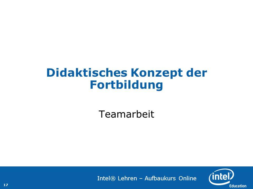 17 Intel® Lehren – Aufbaukurs Online Didaktisches Konzept der Fortbildung Teamarbeit