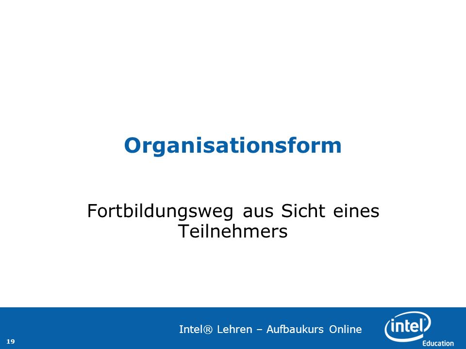 19 Intel® Lehren – Aufbaukurs Online Organisationsform Fortbildungsweg aus Sicht eines Teilnehmers
