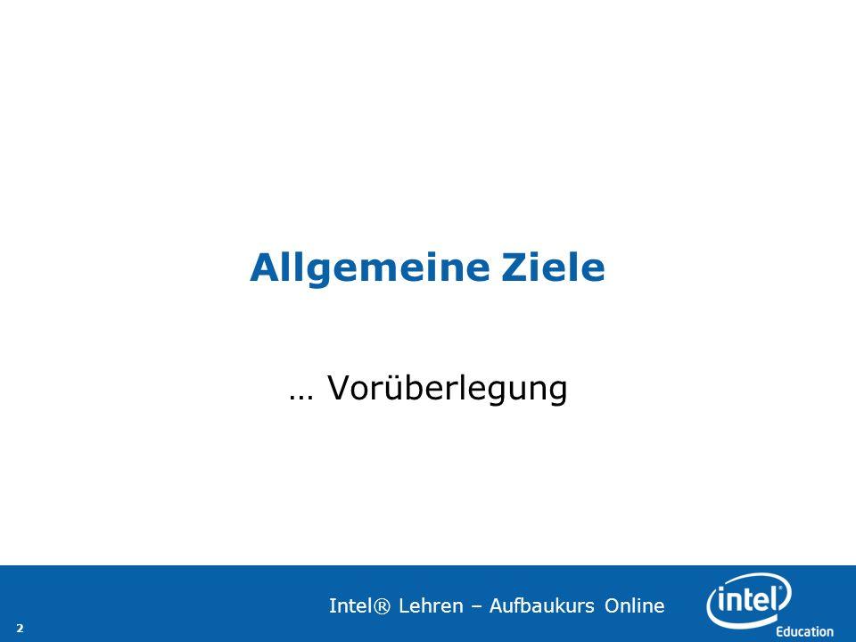 2 Intel® Lehren – Aufbaukurs Online Allgemeine Ziele … Vorüberlegung