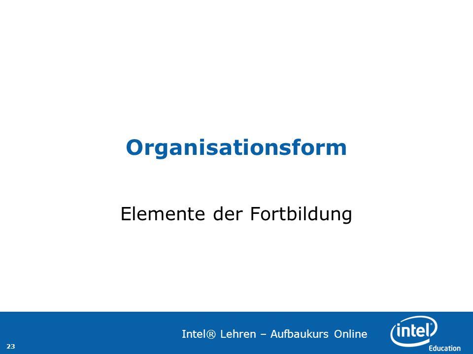 23 Intel® Lehren – Aufbaukurs Online Organisationsform Elemente der Fortbildung