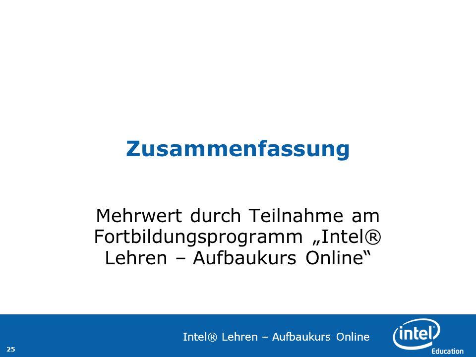 25 Intel® Lehren – Aufbaukurs Online Zusammenfassung Mehrwert durch Teilnahme am Fortbildungsprogramm Intel® Lehren – Aufbaukurs Online