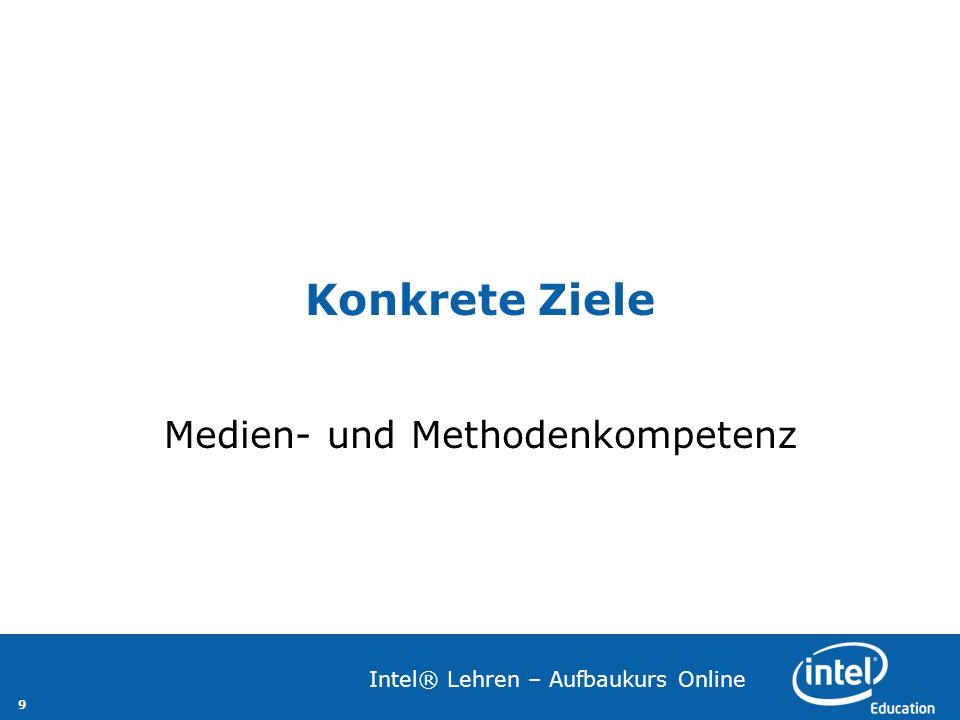 9 Intel® Lehren – Aufbaukurs Online Konkrete Ziele Medien- und Methodenkompetenz
