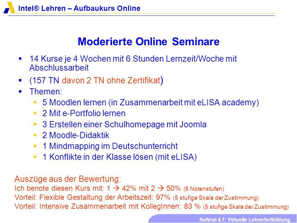 Intel® Lehren – Aufbaukurs Online Referat 4.7: Virtuelle Lehrerfortbildung Moderierte Online Seminare 14 Kurse je 4 Wochen mit 6 Stunden Lernzeit/Woch
