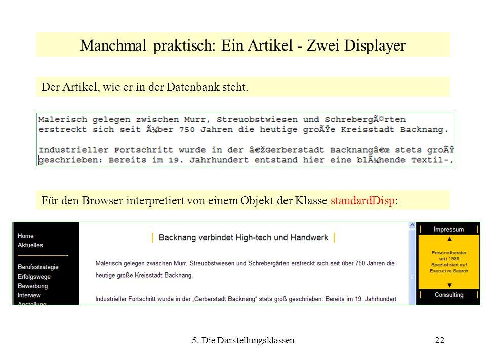 5. Die Darstellungsklassen22 Manchmal praktisch: Ein Artikel - Zwei Displayer Für den Browser interpretiert von einem Objekt der Klasse standardDisp:
