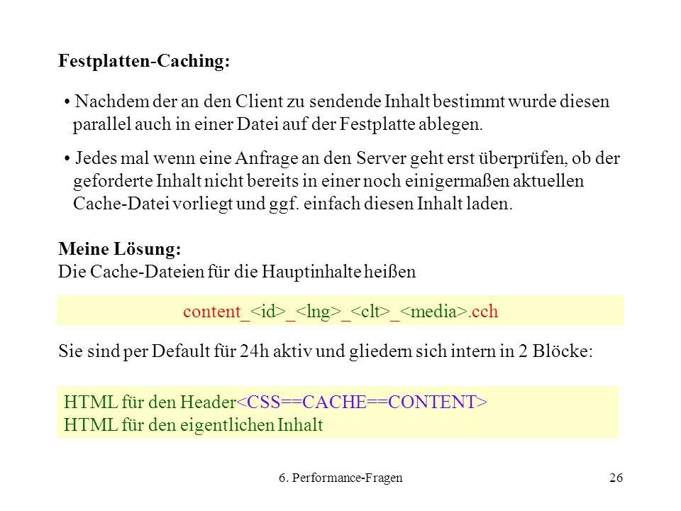 6. Performance-Fragen26 Festplatten-Caching: Nachdem der an den Client zu sendende Inhalt bestimmt wurde diesen parallel auch in einer Datei auf der F