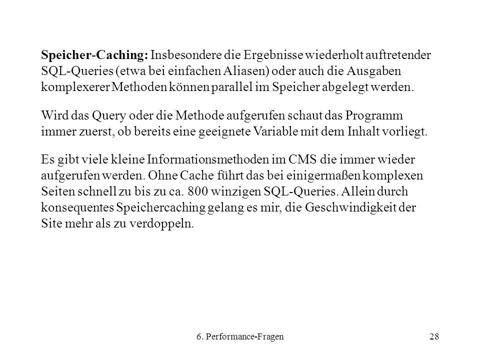6. Performance-Fragen28 Speicher-Caching: Insbesondere die Ergebnisse wiederholt auftretender SQL-Queries (etwa bei einfachen Aliasen) oder auch die A