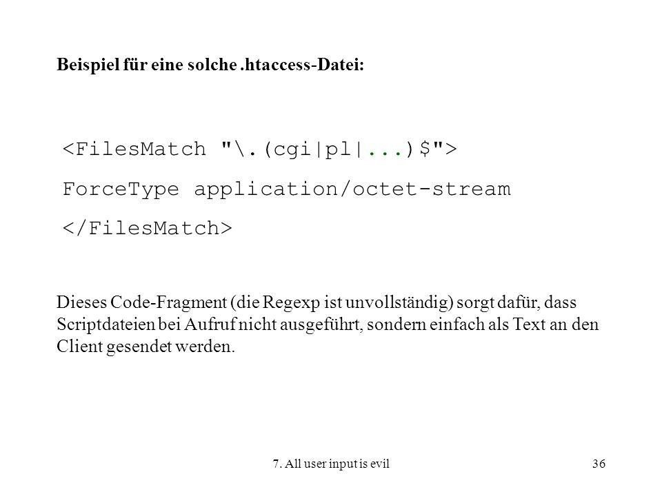 7. All user input is evil36 Beispiel für eine solche.htaccess-Datei: ForceType application/octet-stream Dieses Code-Fragment (die Regexp ist unvollstä