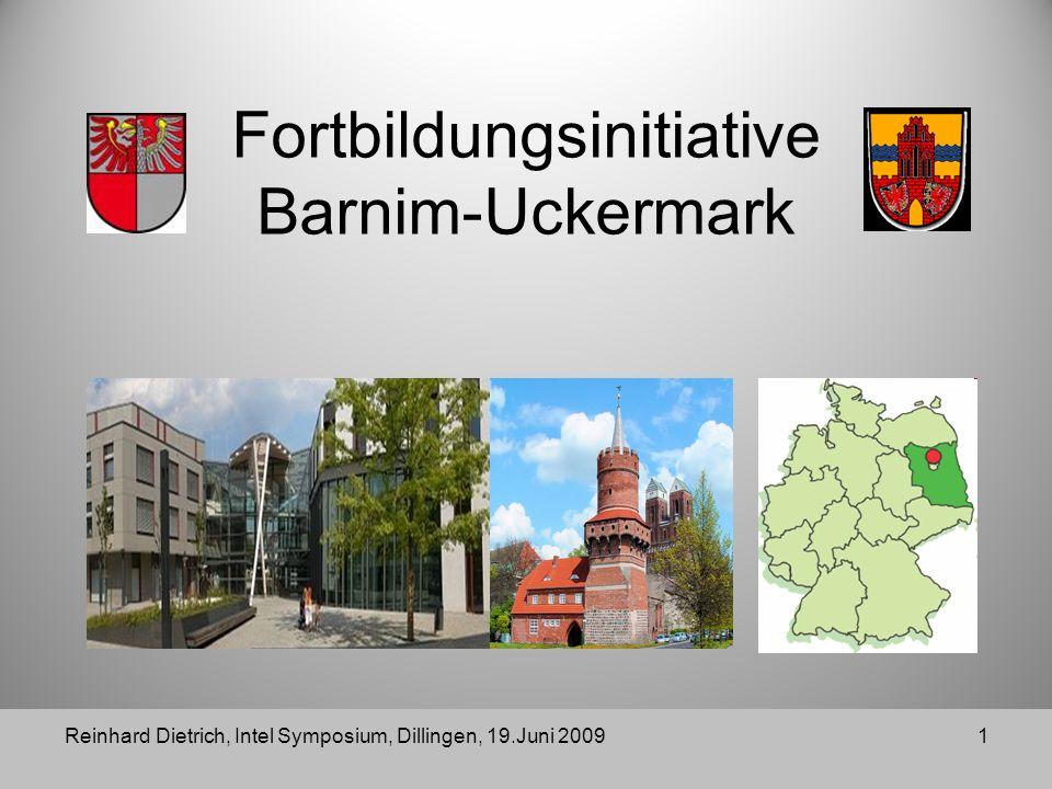 Reinhard Dietrich, Intel Symposium, Dillingen, 19.Juni 20091 Fortbildungsinitiative Barnim-Uckermark
