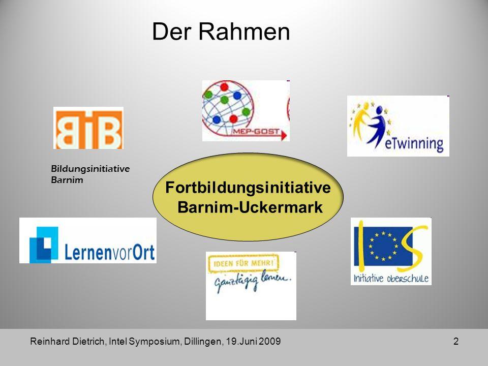 Der Rahmen Reinhard Dietrich, Intel Symposium, Dillingen, 19.Juni 20092 Fortbildungsinitiative Barnim-Uckermark Bildungsinitiative Barnim