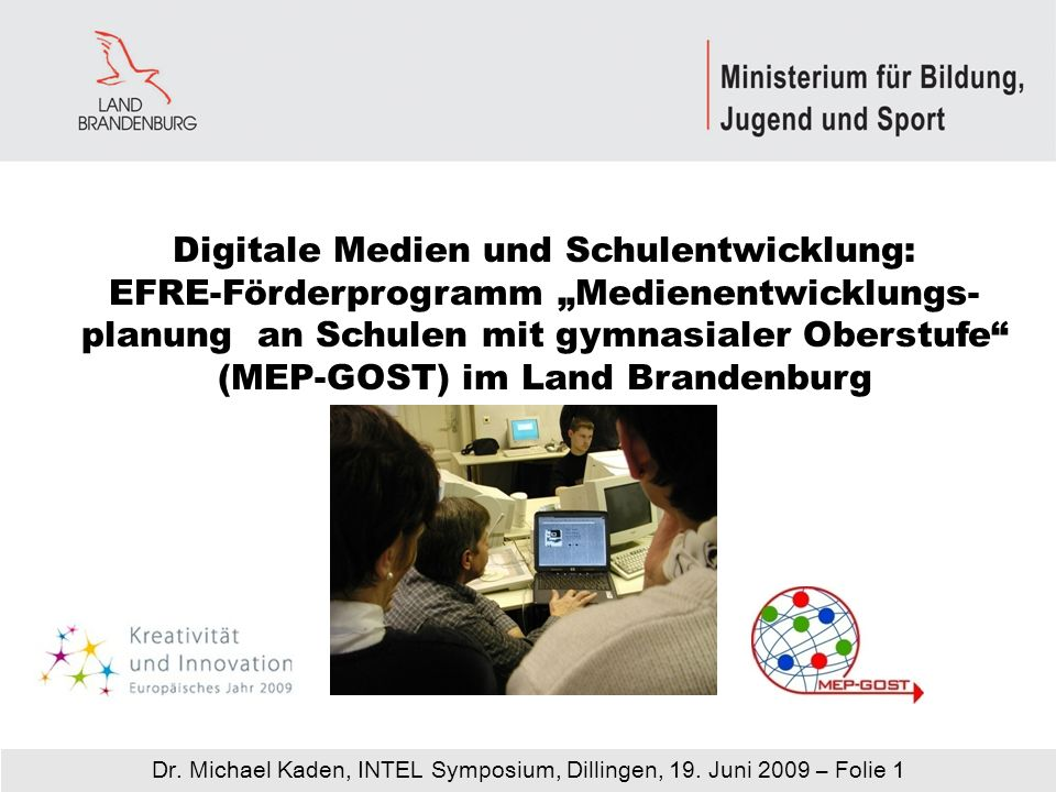 Dr. Michael Kaden, INTEL Symposium, Dillingen, 19. Juni 2009 – Folie 1 Digitale Medien und Schulentwicklung: EFRE-Förderprogramm Medienentwicklungs- p