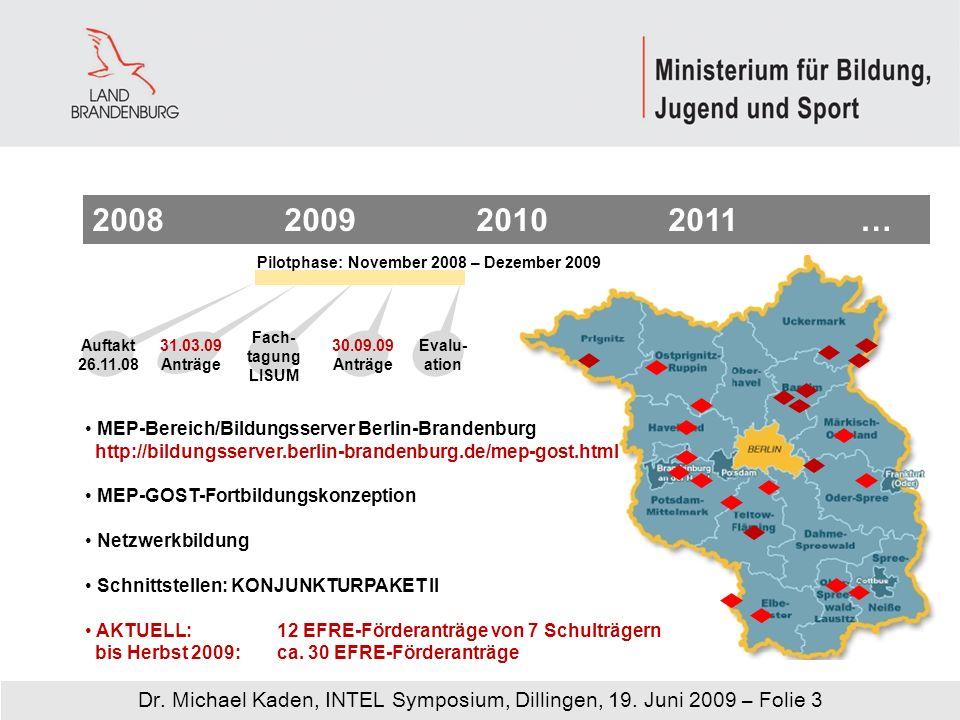 Dr. Michael Kaden, INTEL Symposium, Dillingen, 19. Juni 2009 – Folie 3 2008200920102011… Pilotphase: November 2008 – Dezember 2009 31.03.09 Anträge Ev