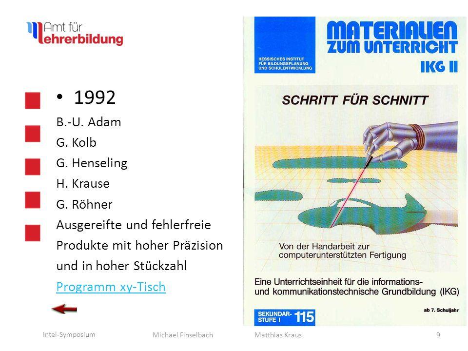 Michael Finselbach Intel-Symposium 10 Matthias Kraus 1992 Von der Idee zum Endprodukt: -Planen, Entwickeln und Fertigen von Prototypen -Von der Einzel- zur Massenfertigung -Neue Werkzeuge -Der XY-Tisch x y