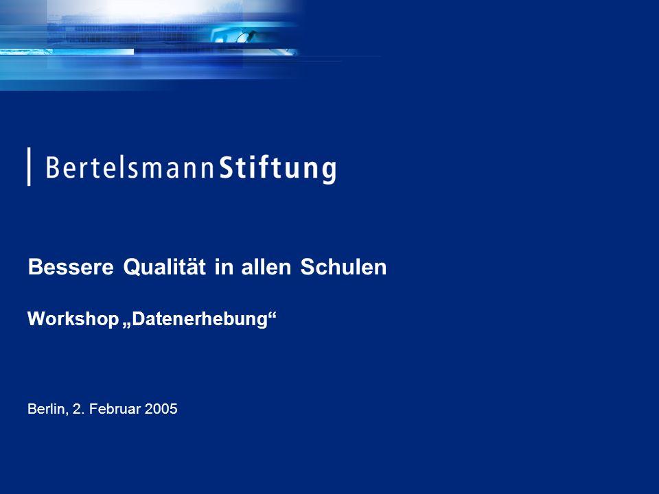 Bessere Qualität in allen Schulen Workshop Datenerhebung Berlin, 2. Februar 2005