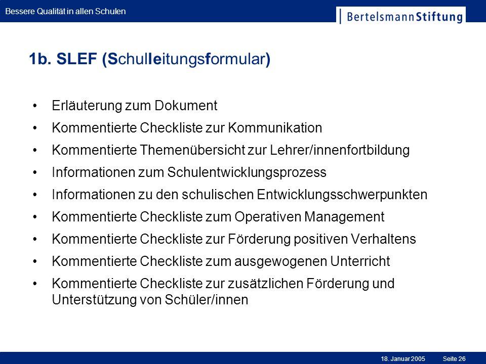 Bessere Qualität in allen Schulen 18. Januar 2005Seite 26 1b. SLEF (Schulleitungsformular) Erläuterung zum Dokument Kommentierte Checkliste zur Kommun