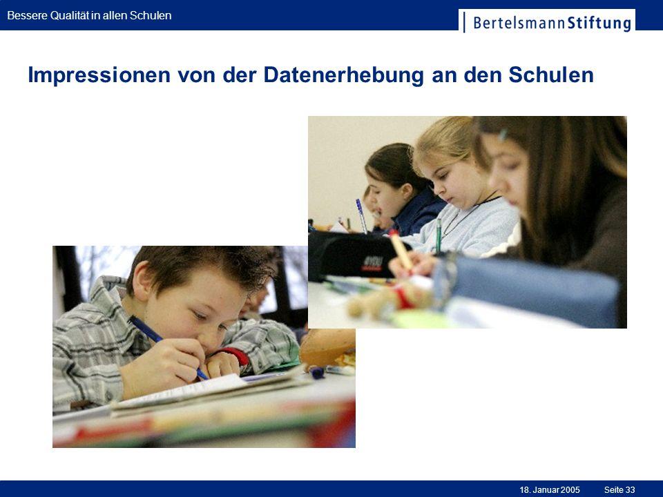 Bessere Qualität in allen Schulen 18. Januar 2005Seite 33 Impressionen von der Datenerhebung an den Schulen