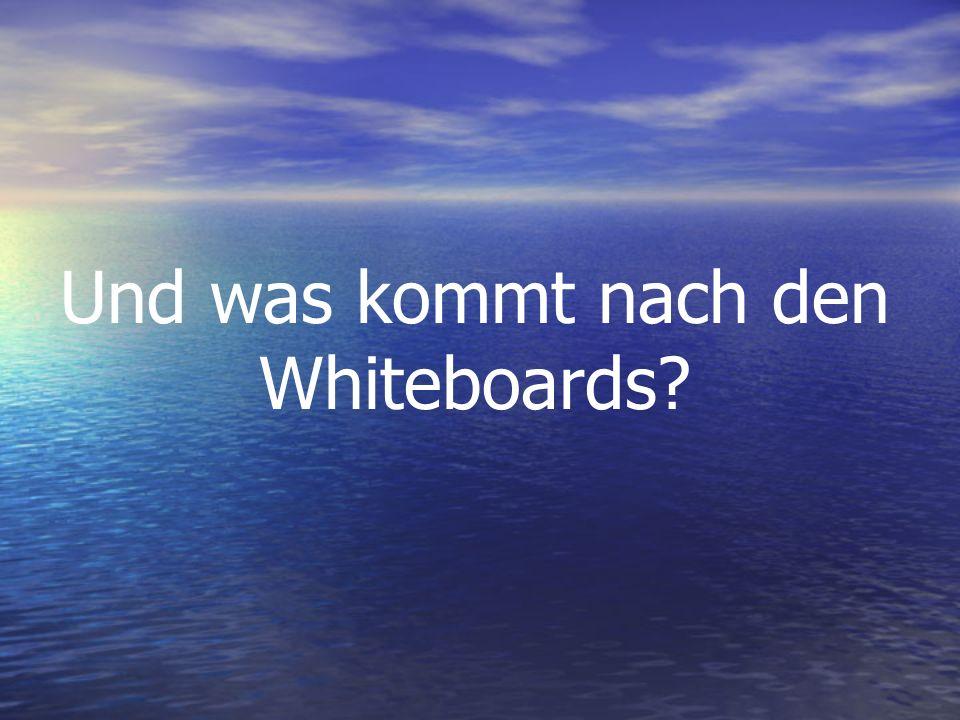 Und was kommt nach den Whiteboards?