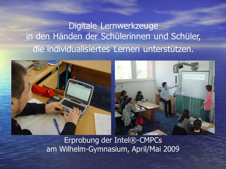 Erprobung der Intel®-CMPCs am Wilhelm-Gymnasium, April/Mai 2009 Digitale Lernwerkzeuge in den Händen der Schülerinnen und Schüler, die individualisier