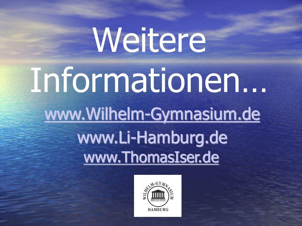 Weitere Informationen… www.Wilhelm-Gymnasium.de www.Li-Hamburg.de www.ThomasIser.de