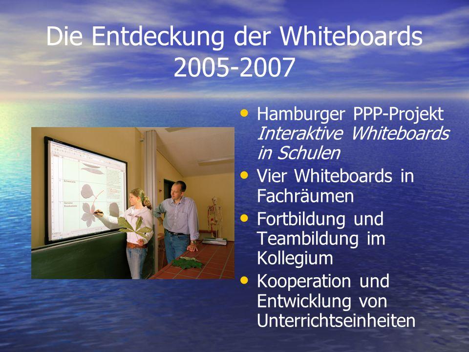 Die Entdeckung der Whiteboards 2005-2007 Hamburger PPP-Projekt Interaktive Whiteboards in Schulen Vier Whiteboards in Fachräumen Fortbildung und Teamb