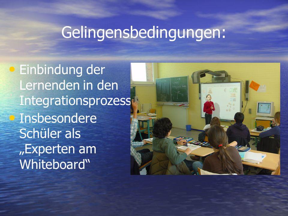 Gelingensbedingungen: Einbindung der Lernenden in den Integrationsprozess Insbesondere Schüler als Experten am Whiteboard