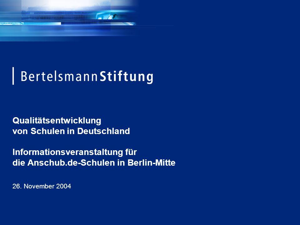 Qualitätsentwicklung von Schulen in Deutschland Informationsveranstaltung für die Anschub.de-Schulen in Berlin-Mitte 26. November 2004