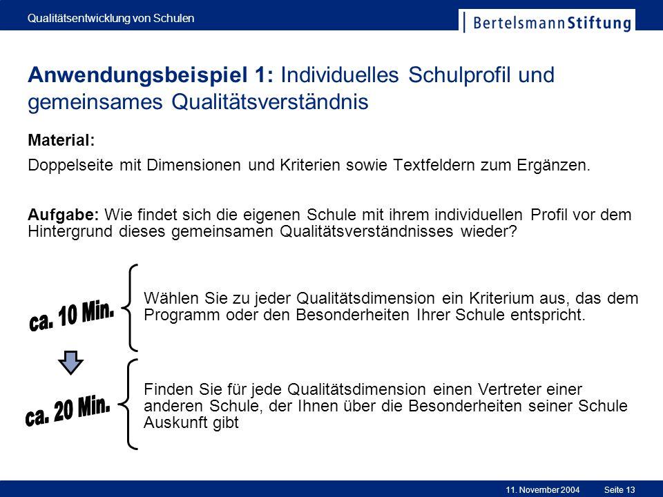 11. November 2004 Qualitätsentwicklung von Schulen Seite 13 Anwendungsbeispiel 1: Individuelles Schulprofil und gemeinsames Qualitätsverständnis Mater