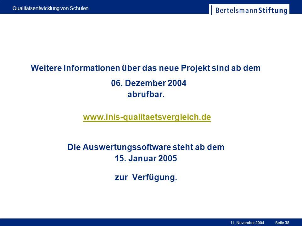 11. November 2004 Qualitätsentwicklung von Schulen Seite 38 Weitere Informationen über das neue Projekt sind ab dem 06. Dezember 2004 abrufbar. www.in