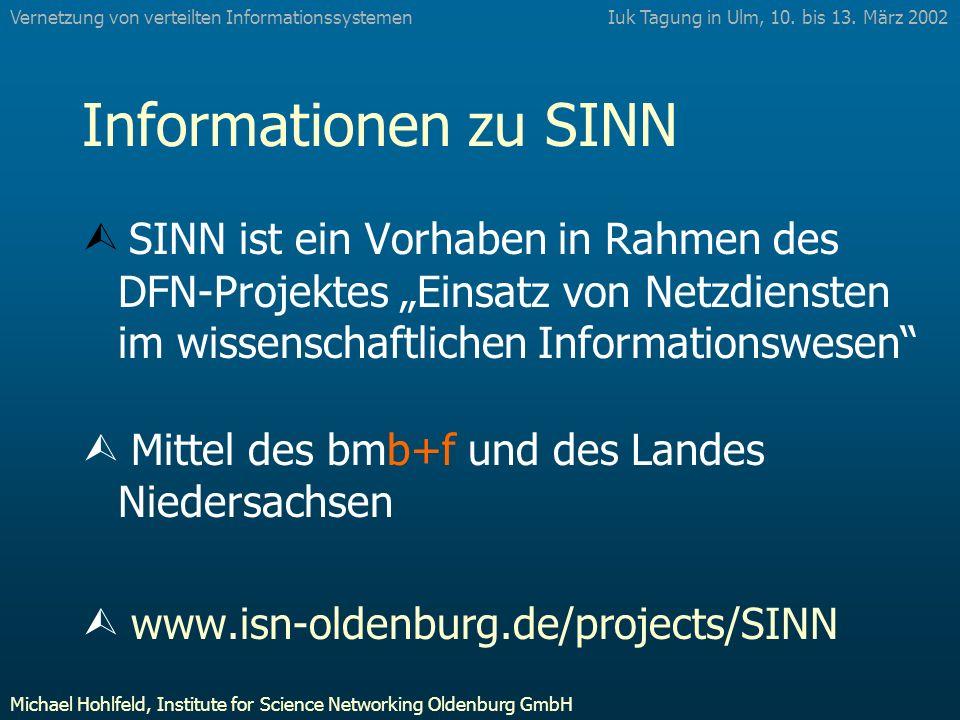 Informationen zu SINN SINN ist ein Vorhaben in Rahmen des DFN-Projektes Einsatz von Netzdiensten im wissenschaftlichen Informationswesen Ù Mittel des bmb+f und des Landes Niedersachsen Ù www.isn-oldenburg.de/projects/SINN Iuk Tagung in Ulm, 10.