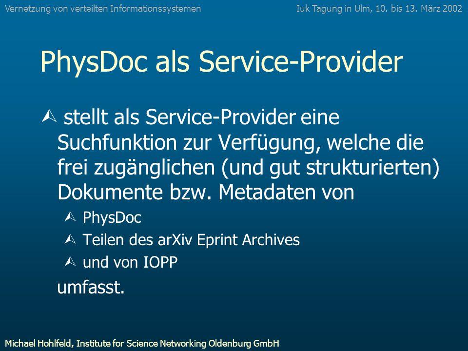 PhysDoc als Service-Provider Ù stellt als Service-Provider eine Suchfunktion zur Verfügung, welche die frei zugänglichen (und gut strukturierten) Dokumente bzw.