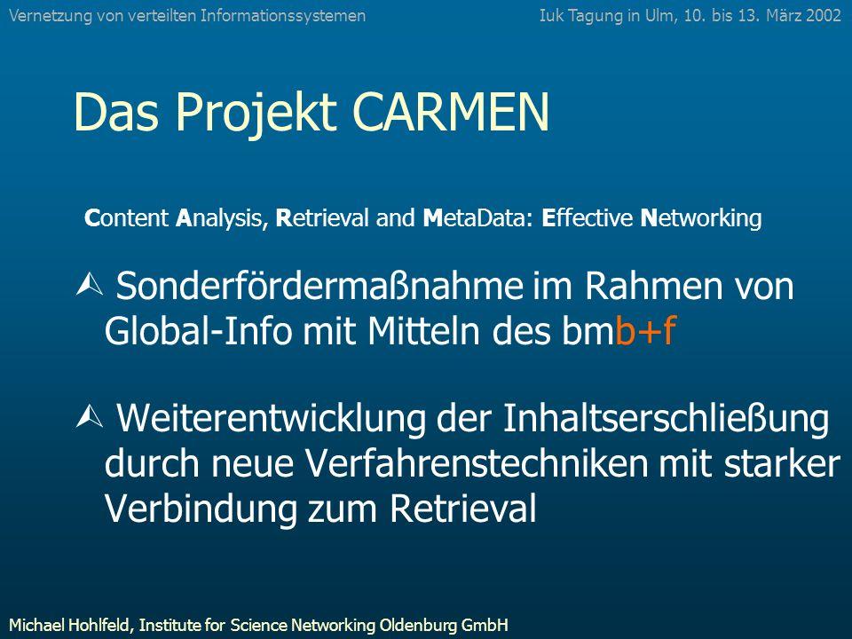 Das Projekt CARMEN Content Analysis, Retrieval and MetaData: Effective Networking Sonderfördermaßnahme im Rahmen von Global-Info mit Mitteln des bmb+f Ù Weiterentwicklung der Inhaltserschließung durch neue Verfahrenstechniken mit starker Verbindung zum Retrieval Iuk Tagung in Ulm, 10.