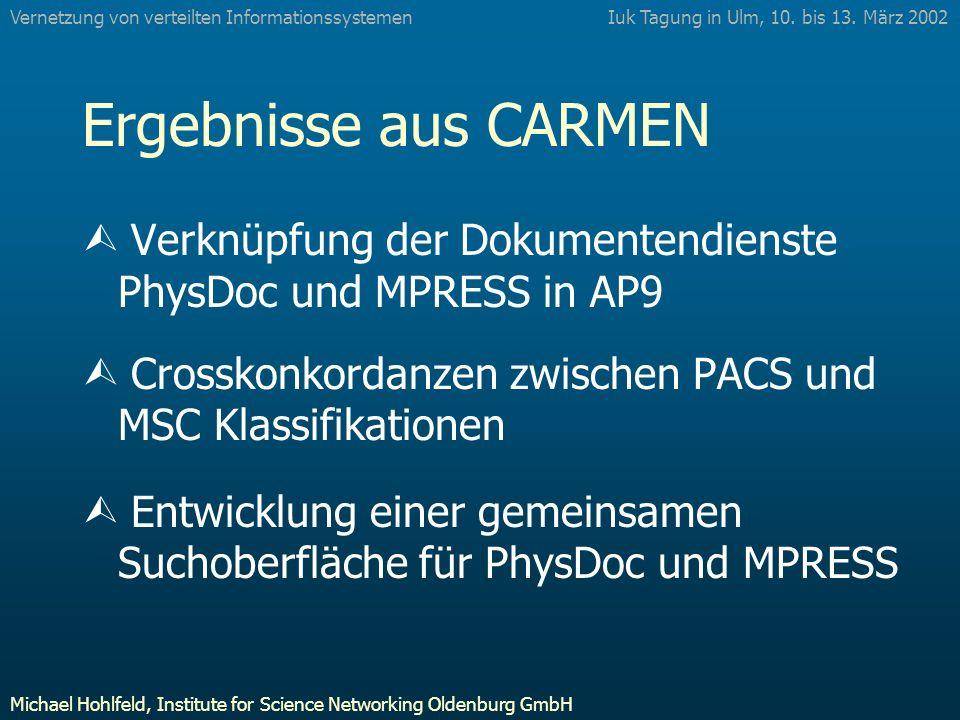 Ergebnisse aus CARMEN Ù Verknüpfung der Dokumentendienste PhysDoc und MPRESS in AP9 Ù Crosskonkordanzen zwischen PACS und MSC Klassifikationen Ù Entwicklung einer gemeinsamen Suchoberfläche für PhysDoc und MPRESS Iuk Tagung in Ulm, 10.