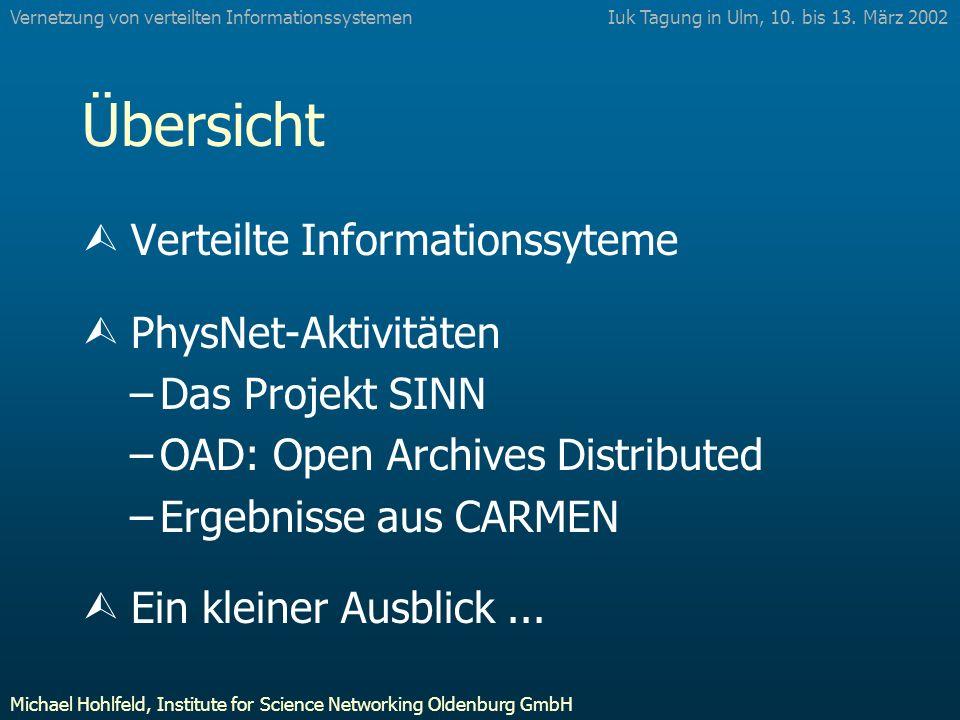 Übersicht Ù Verteilte Informationssyteme Ù PhysNet-Aktivitäten –Das Projekt SINN –OAD: Open Archives Distributed –Ergebnisse aus CARMEN Ù Ein kleiner Ausblick...