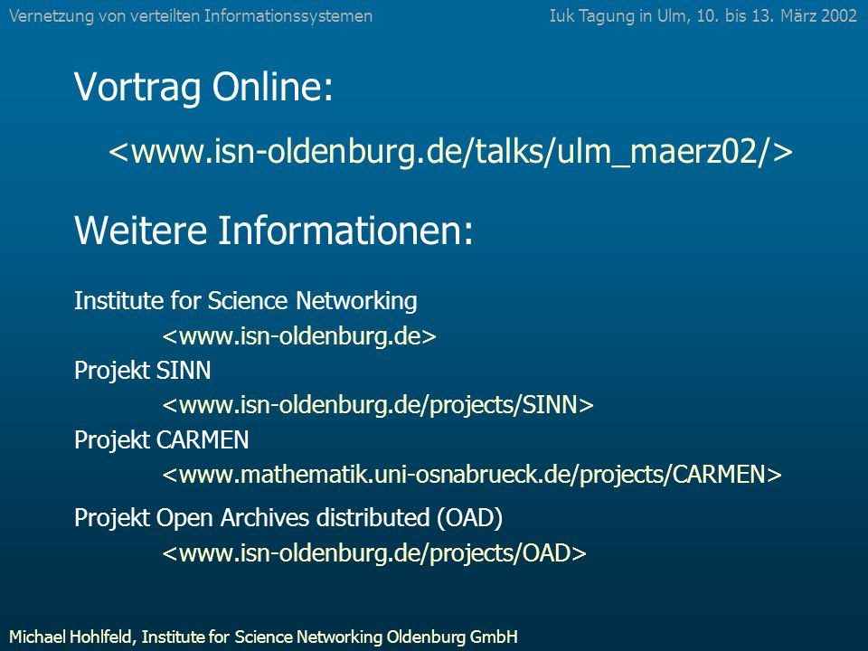 Vortrag Online: Weitere Informationen: Institute for Science Networking Projekt SINN Projekt CARMEN Projekt Open Archives distributed (OAD) Iuk Tagung in Ulm, 10.