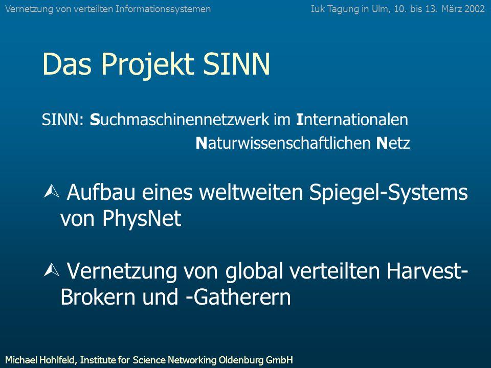 Das Projekt SINN SINN: Suchmaschinennetzwerk im Internationalen Naturwissenschaftlichen Netz Ù Aufbau eines weltweiten Spiegel-Systems von PhysNet Ù Vernetzung von global verteilten Harvest- Brokern und -Gatherern Iuk Tagung in Ulm, 10.