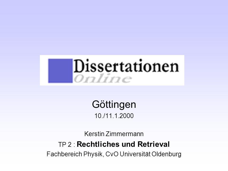 Göttingen 10./11.1.2000 Kerstin Zimmermann TP 2 : Rechtliches und Retrieval Fachbereich Physik, CvO Universität Oldenburg