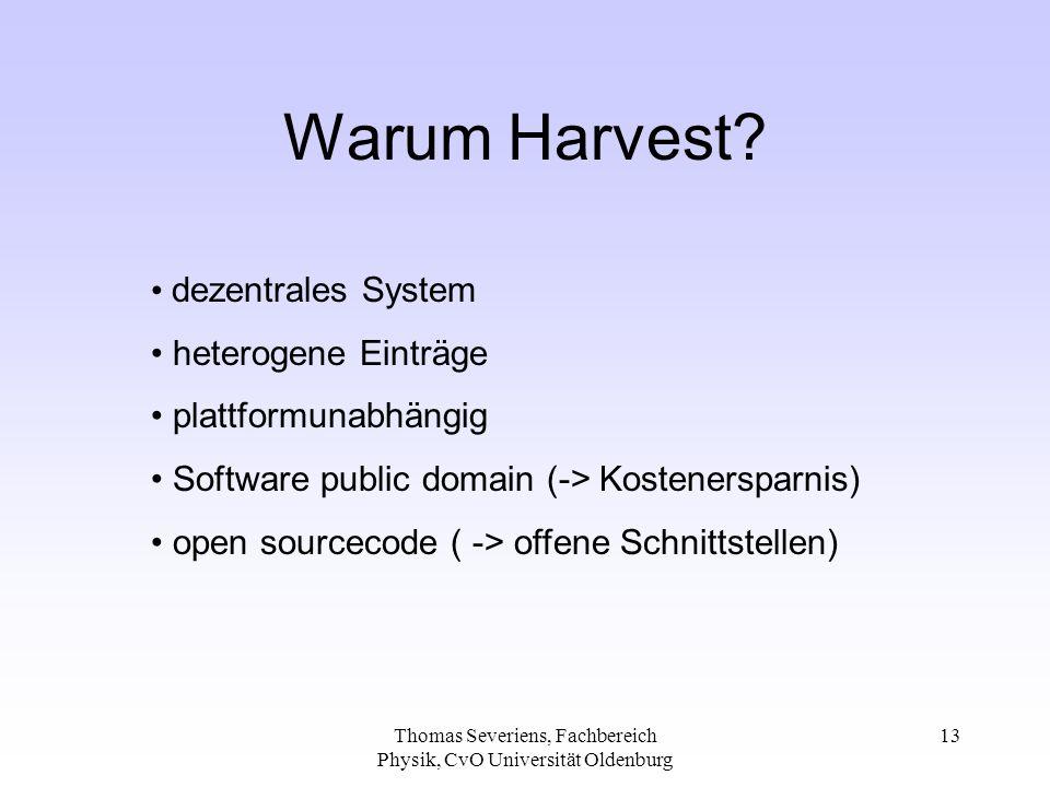 Thomas Severiens, Fachbereich Physik, CvO Universität Oldenburg 13 Warum Harvest? dezentrales System heterogene Einträge plattformunabhängig Software