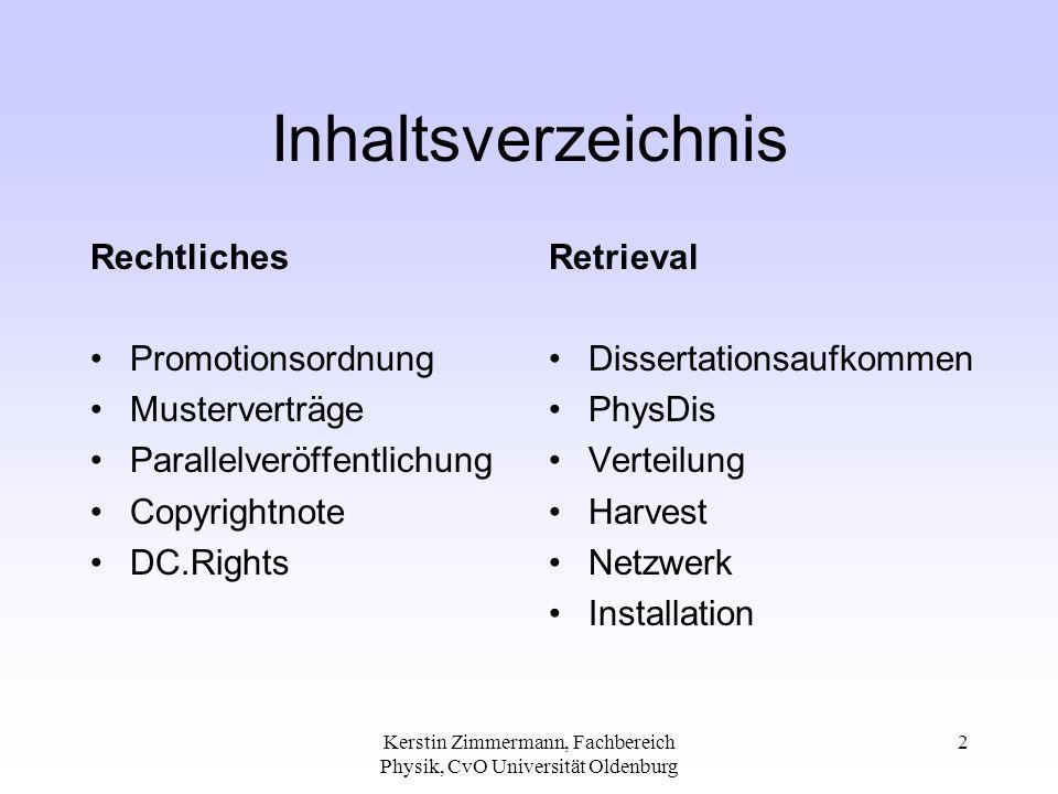 Kerstin Zimmermann, Fachbereich Physik, CvO Universität Oldenburg 2 Inhaltsverzeichnis Rechtliches Promotionsordnung Musterverträge Parallelveröffentl