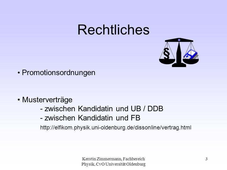 Kerstin Zimmermann, Fachbereich Physik, CvO Universität Oldenburg 3 Rechtliches Promotionsordnungen Musterverträge - zwischen Kandidatin und UB / DDB