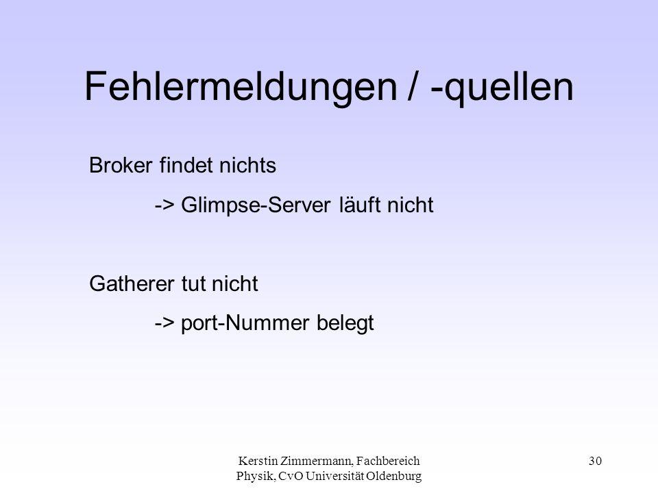 Kerstin Zimmermann, Fachbereich Physik, CvO Universität Oldenburg 30 Fehlermeldungen / -quellen Broker findet nichts -> Glimpse-Server läuft nicht Gatherer tut nicht -> port-Nummer belegt
