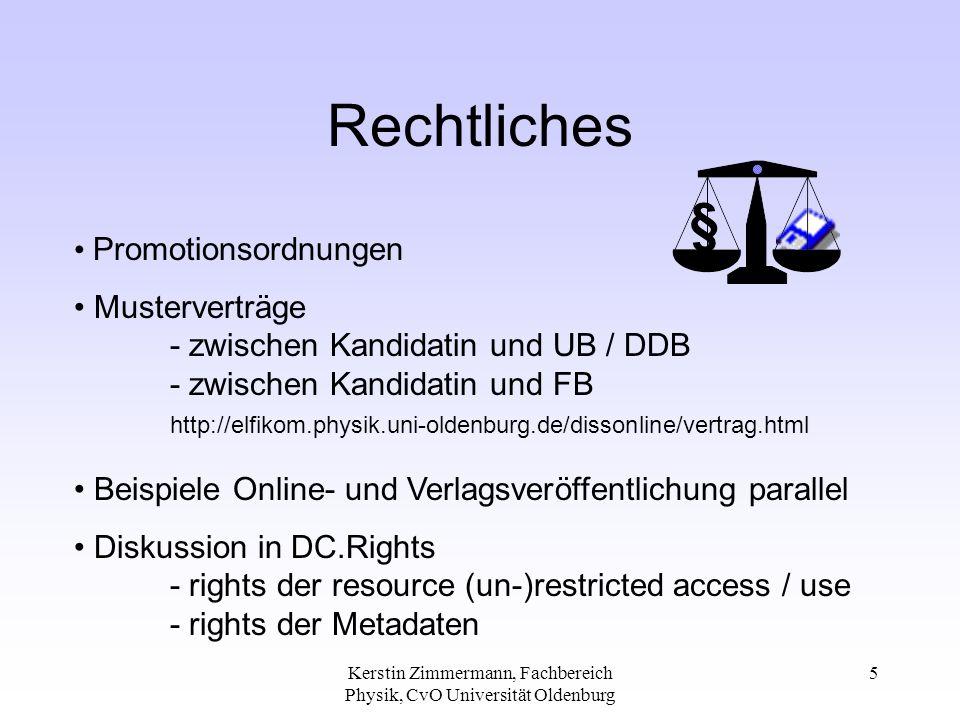Kerstin Zimmermann, Fachbereich Physik, CvO Universität Oldenburg 5 Rechtliches Promotionsordnungen Musterverträge - zwischen Kandidatin und UB / DDB