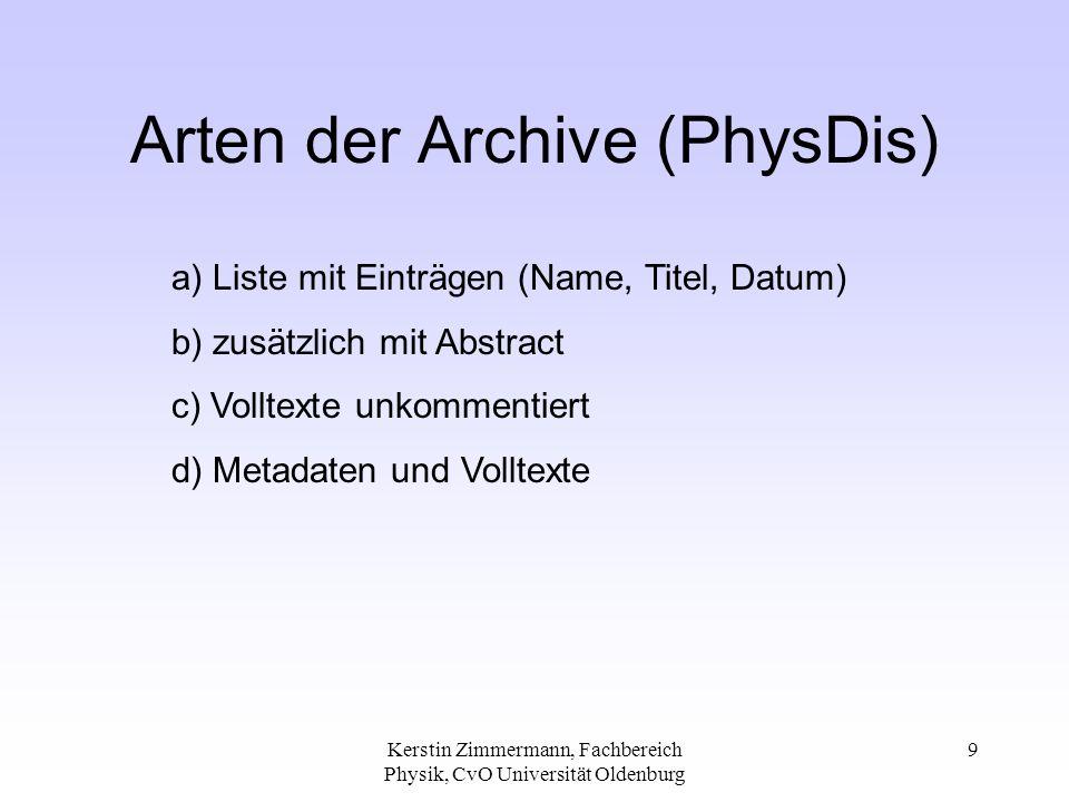 Kerstin Zimmermann, Fachbereich Physik, CvO Universität Oldenburg 9 Arten der Archive (PhysDis) a) Liste mit Einträgen (Name, Titel, Datum) b) zusätzl