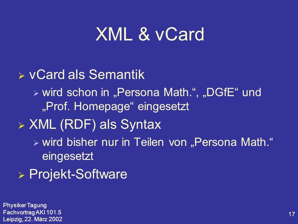 Physiker Tagung Fachvortrag AKI 101.5 Leipzig, 22. März 2002 17 XML & vCard vCard als Semantik wird schon in Persona Math., DGfE und Prof. Homepage ei