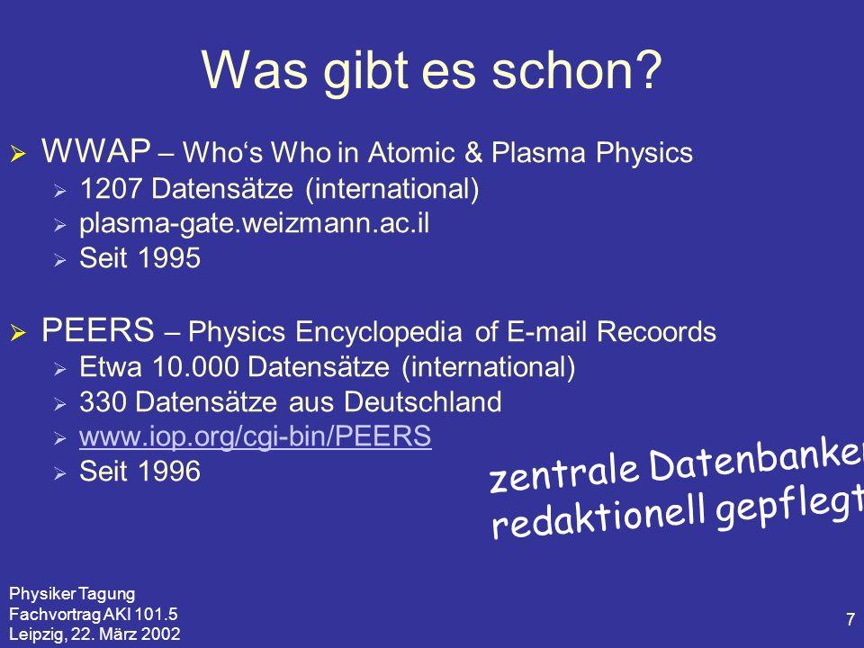 Physiker Tagung Fachvortrag AKI 101.5 Leipzig, 22. März 2002 7 Was gibt es schon? WWAP – Whos Who in Atomic & Plasma Physics 1207 Datensätze (internat