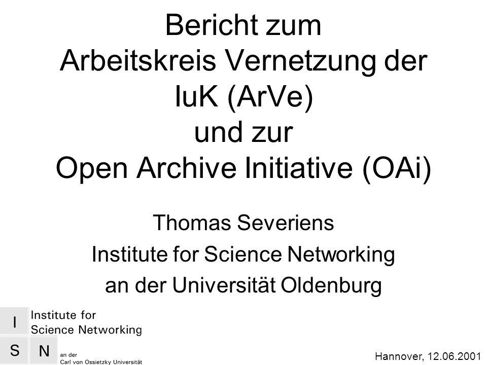 Hannover, 12.06.2001 Bericht zum Arbeitskreis Vernetzung der IuK (ArVe) und zur Open Archive Initiative (OAi) Thomas Severiens Institute for Science N