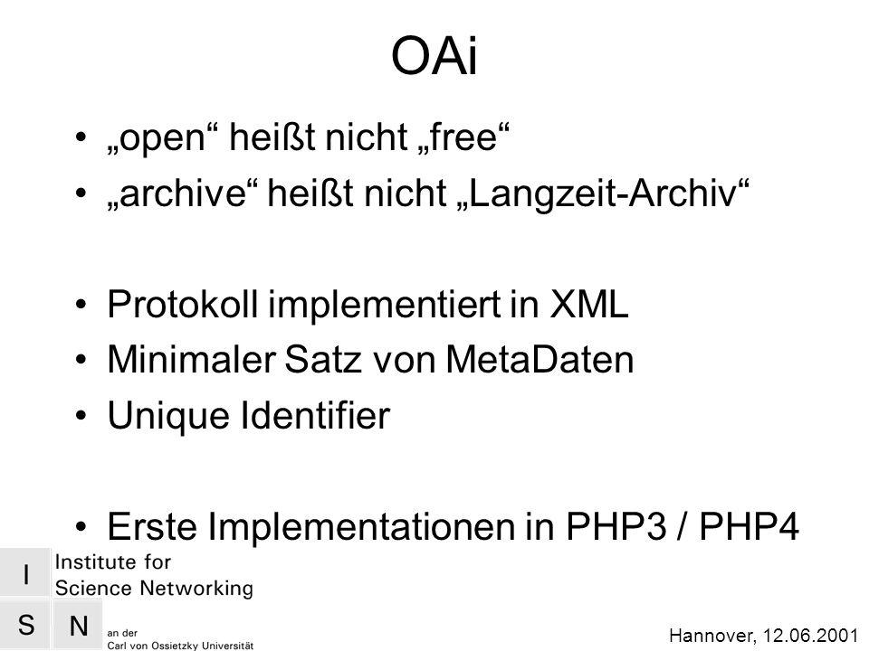 Hannover, 12.06.2001 OAi open heißt nicht free archive heißt nicht Langzeit-Archiv Protokoll implementiert in XML Minimaler Satz von MetaDaten Unique Identifier Erste Implementationen in PHP3 / PHP4