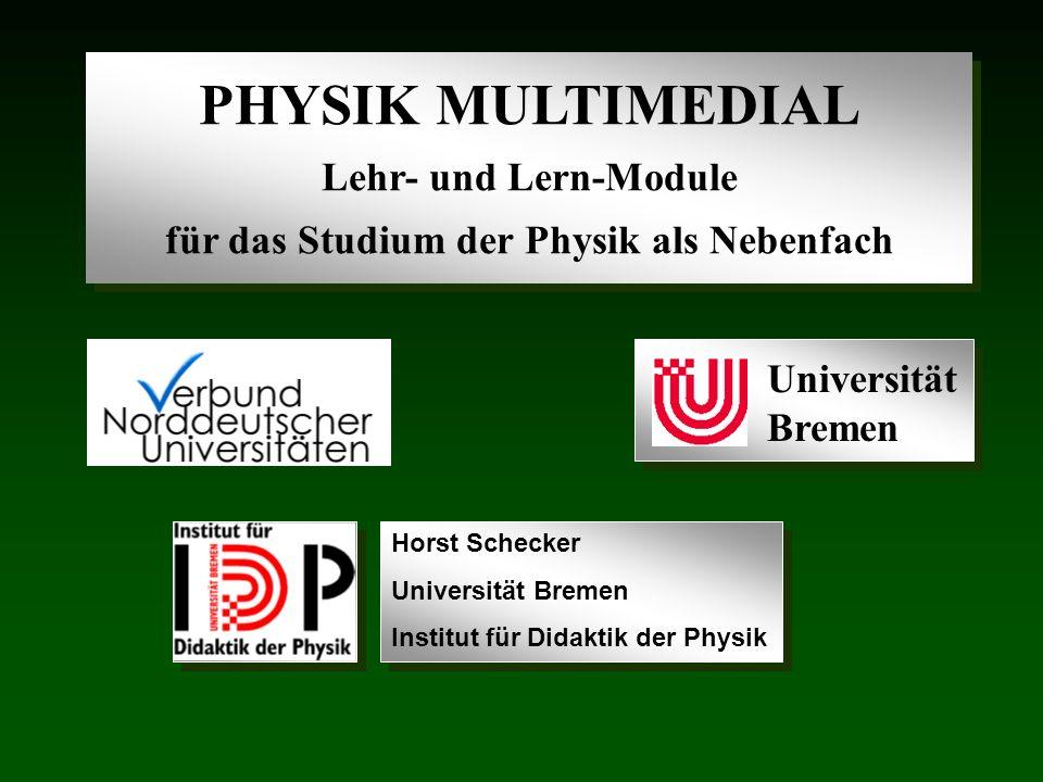 PHYSIK MULTIMEDIAL Lehr- und Lern-Module für das Studium der Physik als Nebenfach PHYSIK MULTIMEDIAL Lehr- und Lern-Module für das Studium der Physik