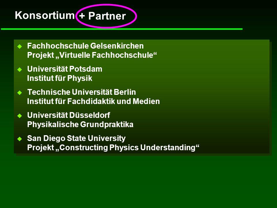 Konsortium + Partner u Fachhochschule Gelsenkirchen Projekt Virtuelle Fachhochschule u Universität Potsdam Institut für Physik u Technische Universitä